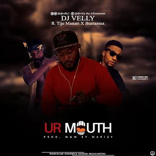 Music Download : Dj Velly - Ur Mouth feat Time Manari X BustaMax