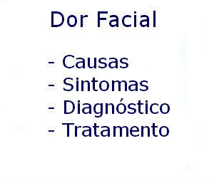 Dor facial causas sintomas diagnóstico tratamento prevenção riscos complicações