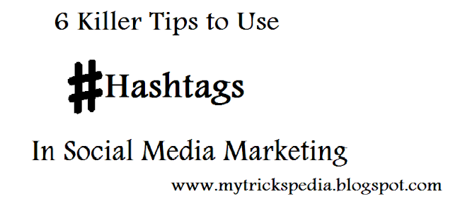 6 Killer Tips to Use Hashtags In Social Media Marketing