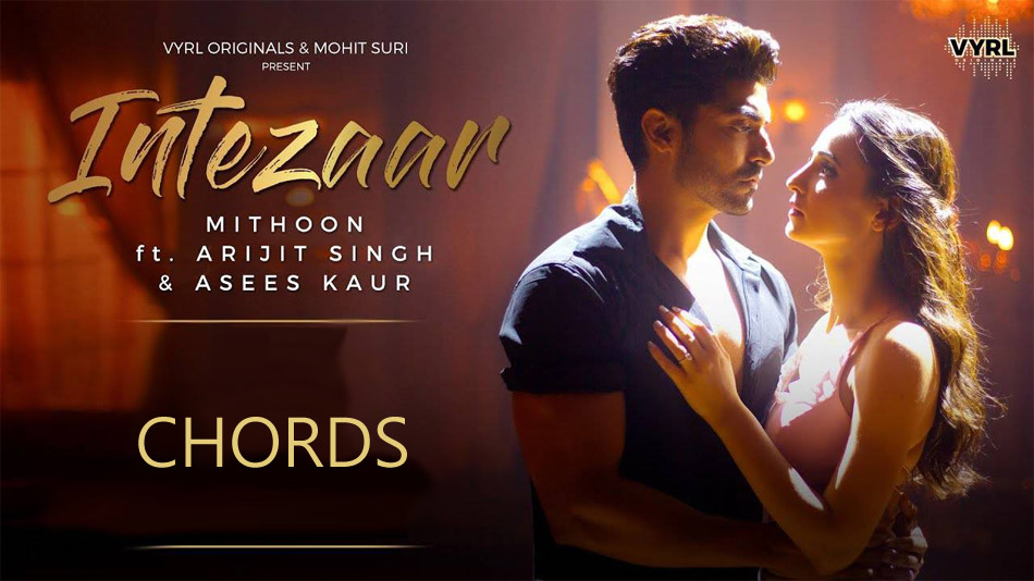Intezar (Arijit Singh, Asees Kaur, Mithoon) Chords and Lyrics