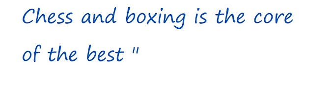 """Chess and boxing is the core of the best """""""
