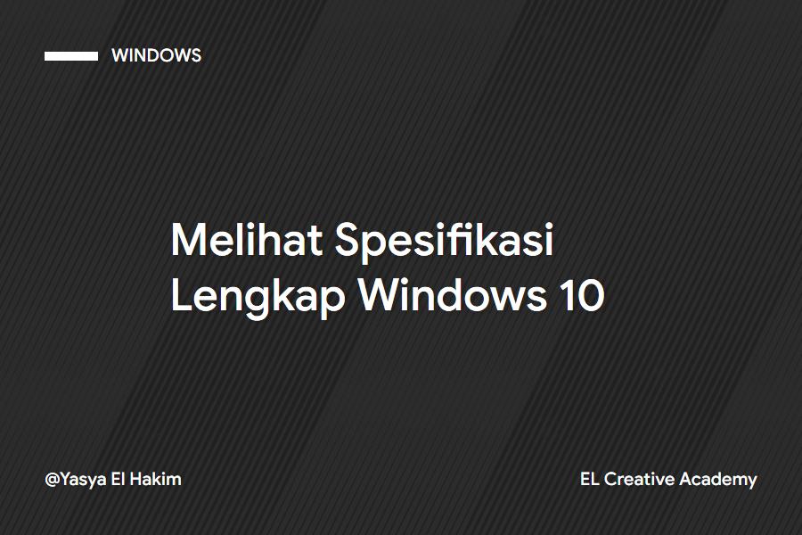 Cara Mengetahui Spesifikasi Lengkap PC/Laptop di Windows 10