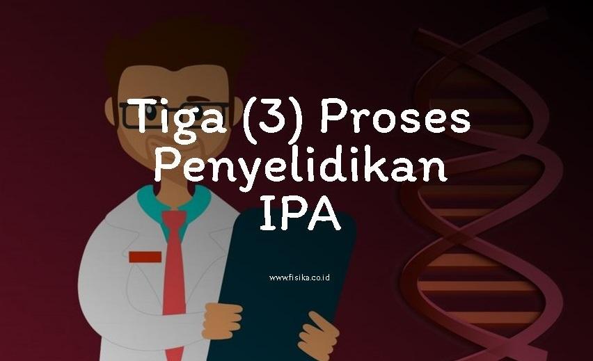 3 proses penyelidikan IPA
