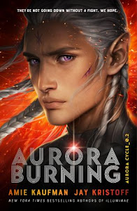 Aurora Burning (The Aurora Cycle #2) by Amie Kaufman and Jay Kristoff