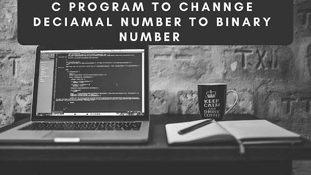 C Program to convert Decimal number to Binary number   Decimal to Binary Conversion