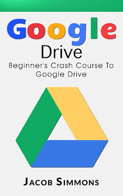 [Free ebook Amazon]Google Drive: Beginner's Crash Course To Google Drive (Docs, Excel, Cloud, Picture and Video Storage) by Jacob Simmons