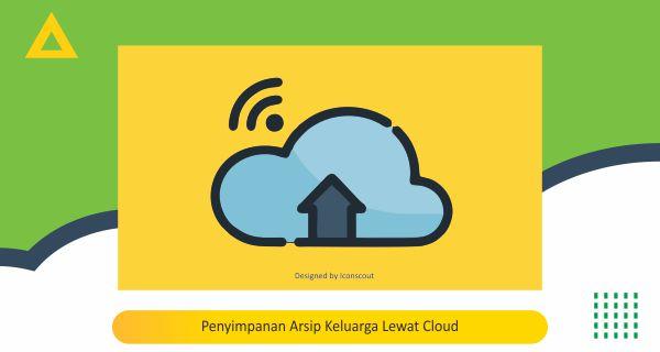 Penyimpanan Arsip Keluarga Lewat Cloud