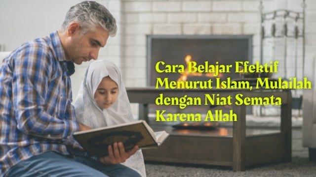 Cara Belajar Efektif Menurut Islam, Mulailah dengan Niat Semata Karena Allah