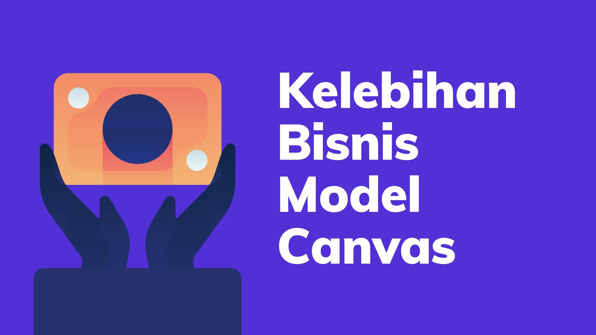 kelebihan bisnis model canvas