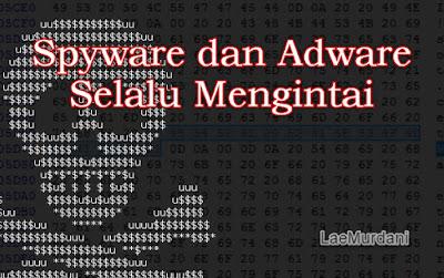Spyware dan Adware selalu mengintai