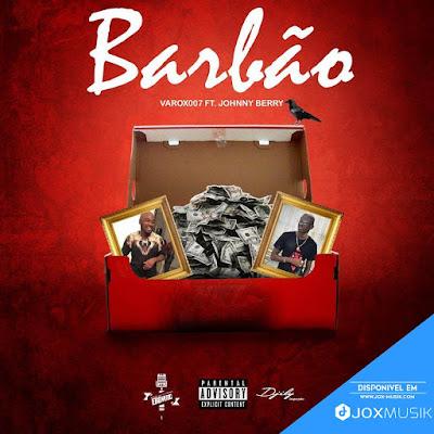 Varox 007 Feat Johnny Berry - Barbão