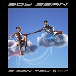MUSIC: Boy Sean - E Don Tey
