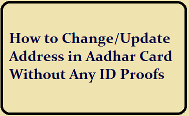 How to change/Update Address in Aadhar Card  with out any ID Proofs