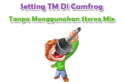 Cara TM Tanpa Menggunakan Stereo mix Di Camfrog | Cafe Camfrog