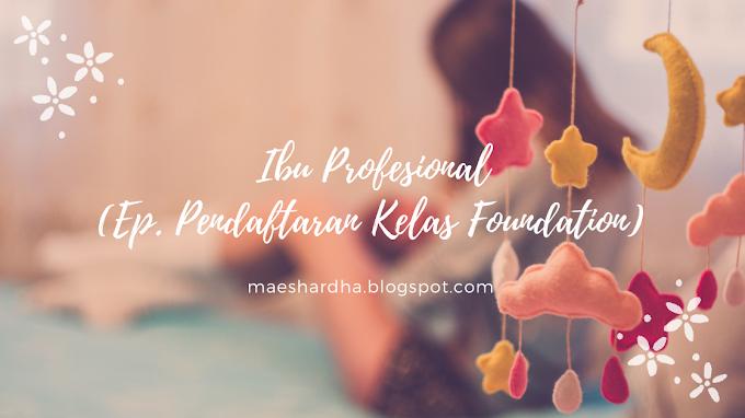 Ibu Profesional (Ep. Pendaftaran Kelas Foundation)