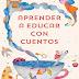 """Magnifico libro """"Aprender a educar con cuentos"""""""