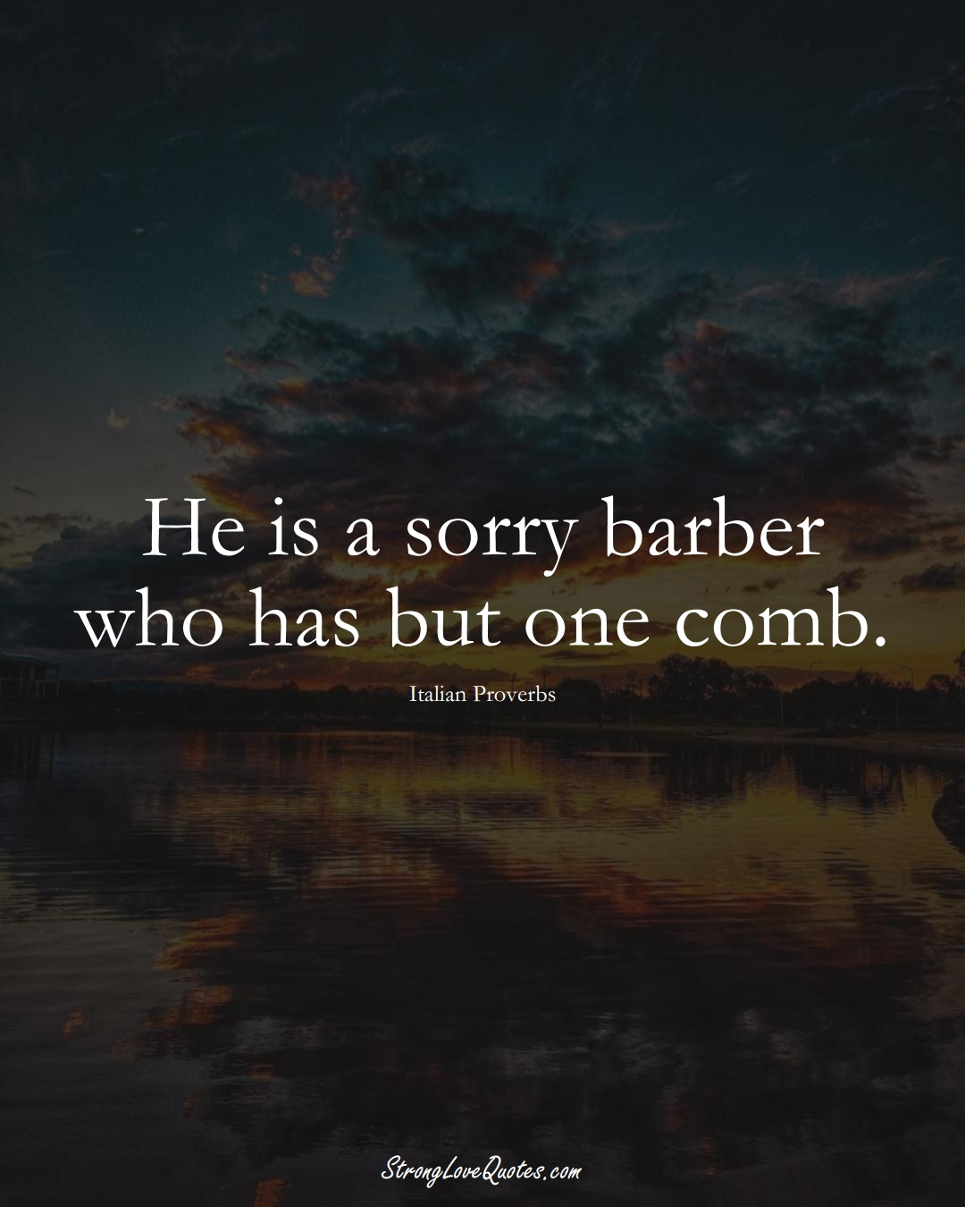 He is a sorry barber who has but one comb. (Italian Sayings);  #EuropeanSayings