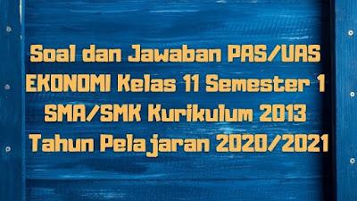 Soal dan Jawaban PAS/UAS EKONOMI Kelas 12 Semester 1 SMA/SMK/MA Kurikulum 2013