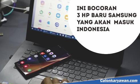 Ini Bocoran 3 Ponsel Baru Samsung yang Akan Masuk Indonesia