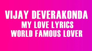 World Famous Lover Song Lyrics in Telugu | Vijay Deverakonda, My Love Lyrics World Famous Lover