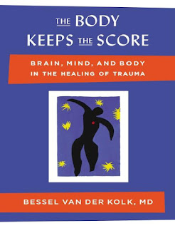 The Body Keeps the Score- Brain, Mind, and Body in the Healing of Trauma