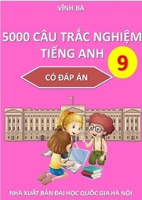 5000 Cấu Trắc Nghiệm Tiếng Anh 9 (Có Đáp Án) - Vĩnh Bá