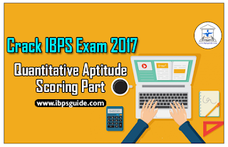 Crack IBPS Exam 2017 - Quantitative Aptitude Scoring Part (Day-1)