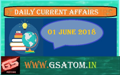 DAILY CURRENT AFFAIRS 01 JUNE 2018