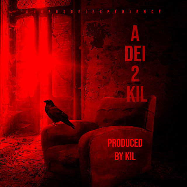 Buy The Album When I Drop It: A Dei 2 Kil - Lupus Dei (Produced by Kil)