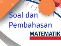 Soal dan Pembahasan Materi Profesional Mata Pelajaran Matematika MTs dan MA Persiapan AKG