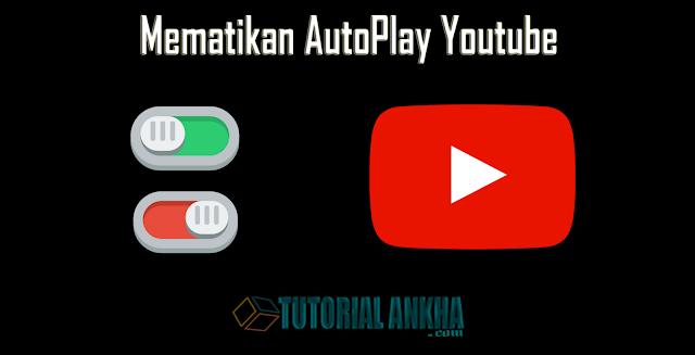 Cara Mematikan Autoplay Video Youtube Melalui Android dan Komputer