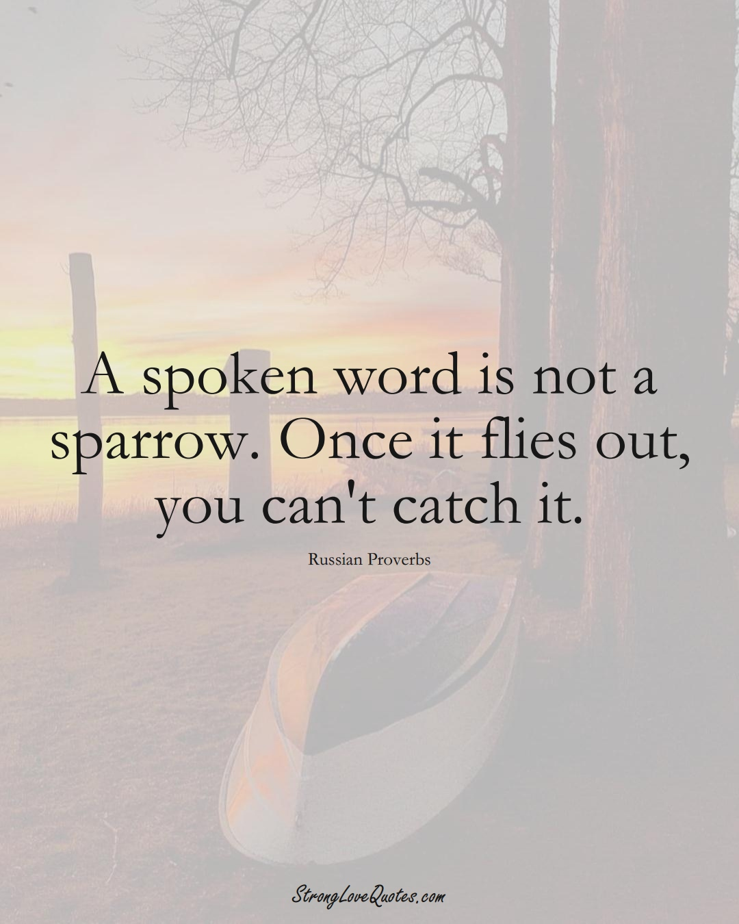 A spoken word is not a sparrow. Once it flies out, you can't catch it. (Russian Sayings);  #AsianSayings