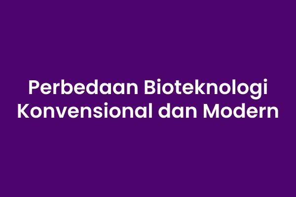 Bioteknologi Konvensional dan Bioteknologi Modern