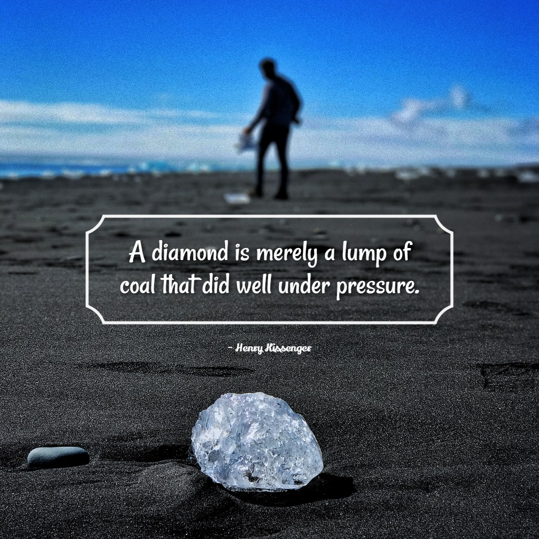 Funny Inspirational Work Quotes -1234bizz: (A diamond is merely a lump of coal that did well under pressure - Henry Kissenger)