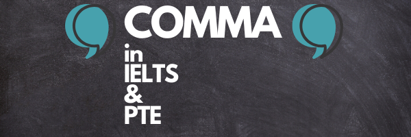 All about Comma Placement in the IELTS and PTE Context.