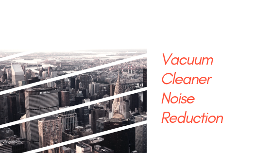 vacuum cleaner noise reduction