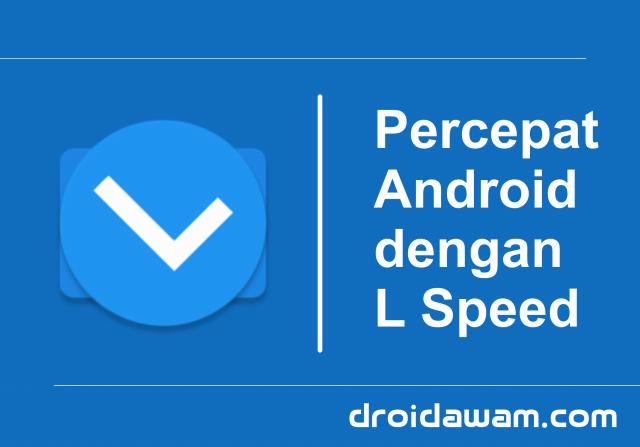 Cara Ampuh Mengatasi Android Lemot dengan L Speed [Rekomendasi]