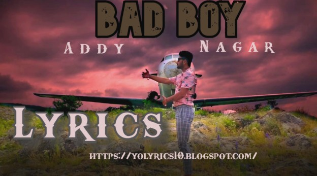 BAD BOY Lyrics - Addy Nagar | YoLyrics