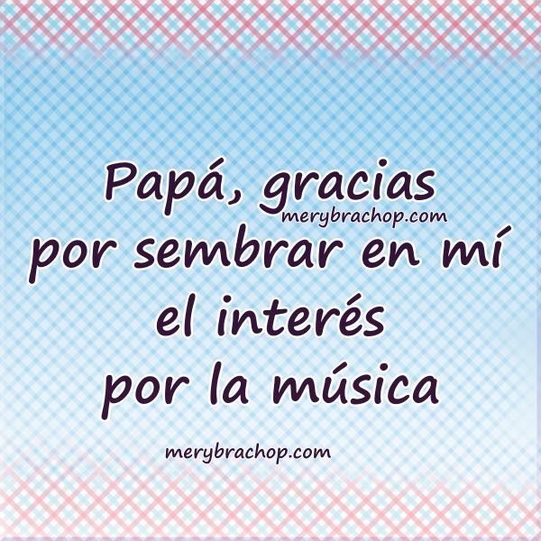 Poesía corta para el Padre, para un papá músico con hijo, hija músico.  Frases para un padre de una hija que toca un instrumento musical y canta.