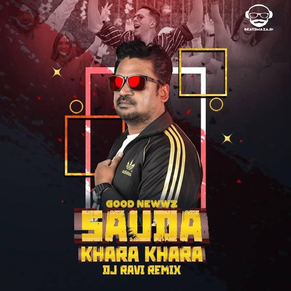 Sauda Khara Khara (Good Newwz) - Dj Ravi Remix