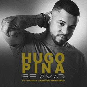 BAIXAR MP3 || Hugo Pina - Se Amar (feat. Tycee & Arménio Monteiro) || 2019