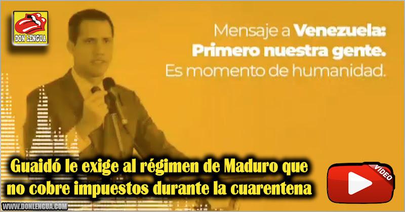 Guaidó le exige al régimen de Maduro que no cobre impuestos durante la cuarentena