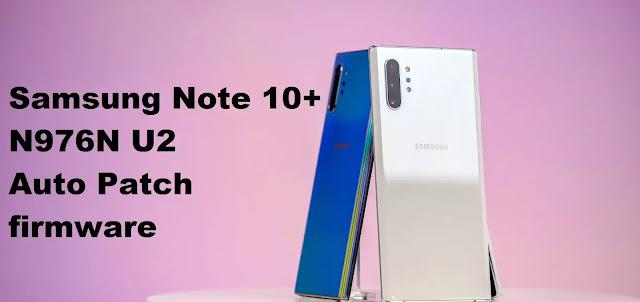 Samsung Note 10+ N976N U2 Auto Patch firmware