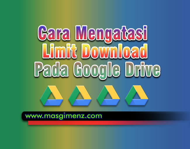 Cara Mengatasi Limit Download Pada Google Drive