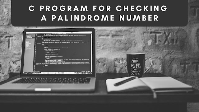 C program to check whether a given number is Palindrome or Not - Palindrome program in C