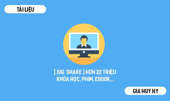 [ BIG  SHARE ] HƠN 22 TRIỆU KHÓA HỌC, PHIM, EBOOK,...