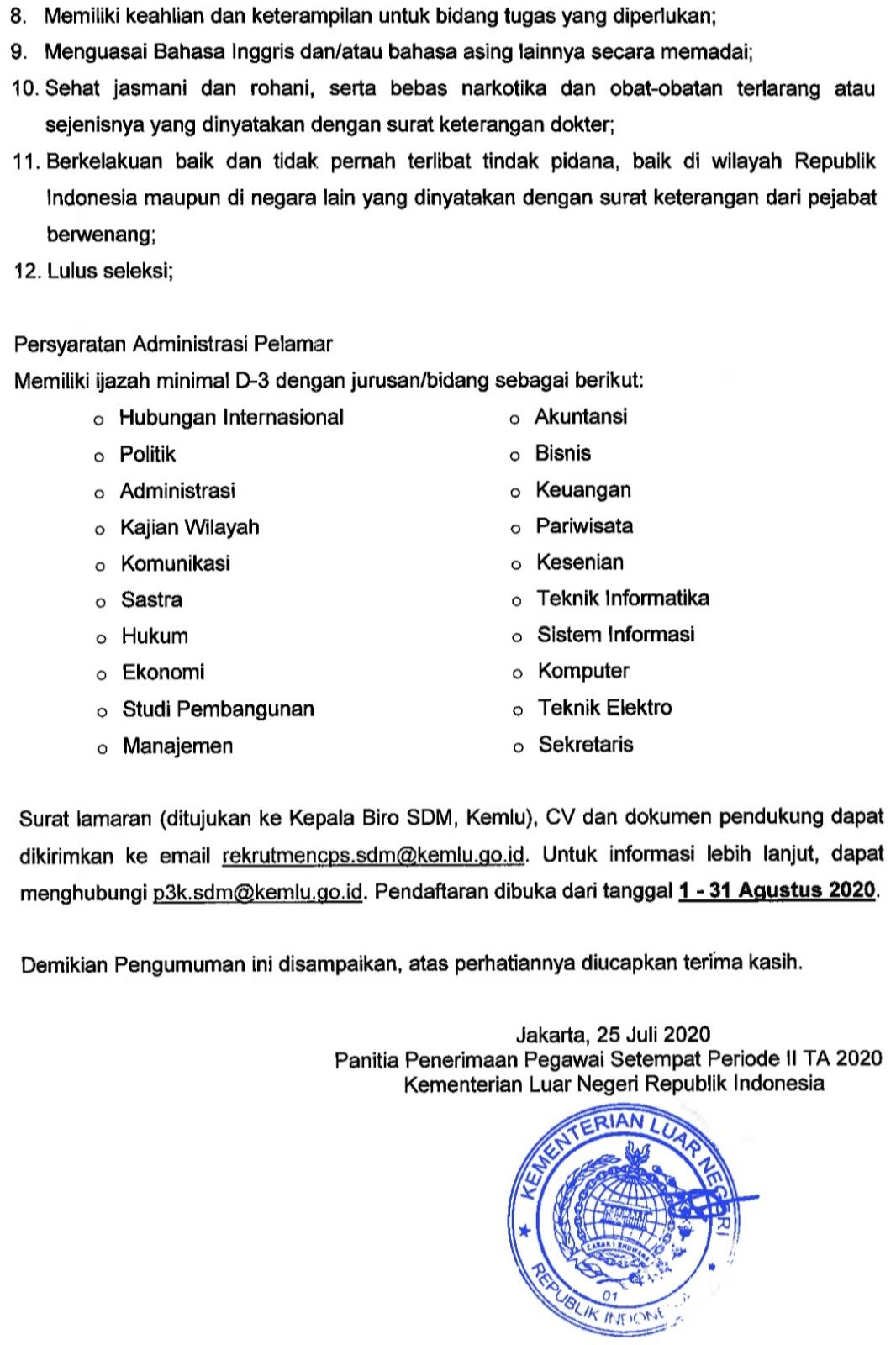 Kementerian Luar Negeri membuka kesempatan kepada warga negara Indonesia yang memenuhi syarat untuk menjadi Pegawai Setempat di Perwakilan Republik Indonesia di luar negeri melalui Penerimaan Pegawai Setempat Periode II TA 2020
