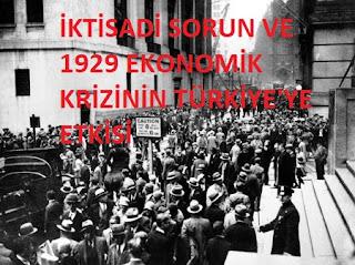 İKTİSADİ SORUN VE 1929 EKONOMİK KRİZİNİN TÜRKİYE'YE ETKİSİ