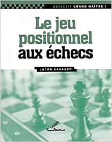 Objectif grand maître ! Le jeu positionnel aux échecs