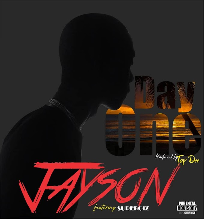 Jayson Ft Sure Boiz- Day One
